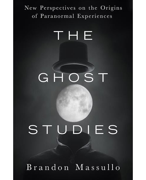 Ghost Studies : New Perspectives on the Origins of Paranormal Experiences - by Brandon Massullo - image 1 of 1