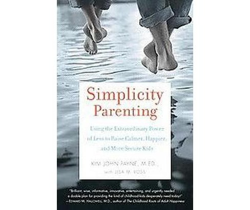Simplicity Parenting : Using the Extraordinary Power of Less to Raise Calmer, Happier, and More Secure - image 1 of 1