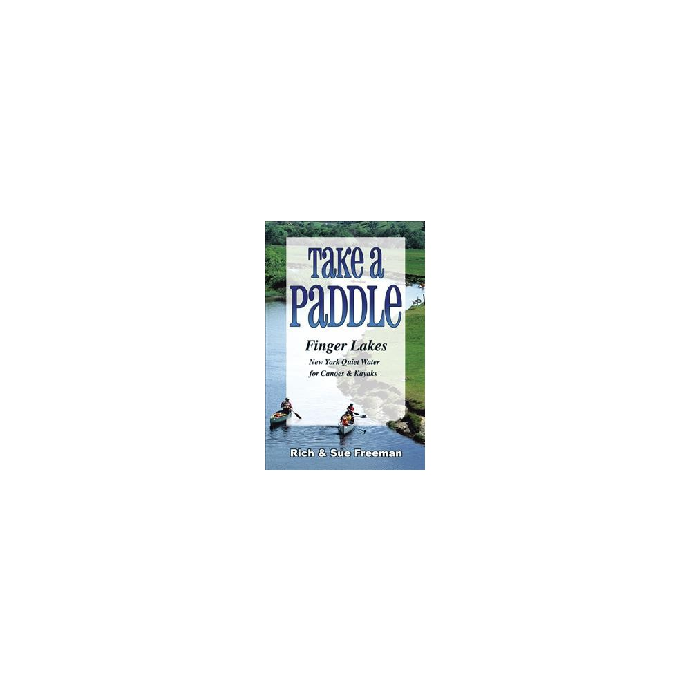 Take a Paddle Finger Lakes : New York Quiet Water for Canoes & Kayaks - (Paperback)