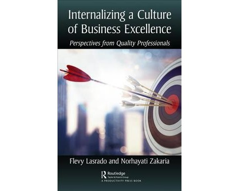 Internalizing a Culture of Business Excellence : Perspectives from Quality Professionals -  (Hardcover) - image 1 of 1