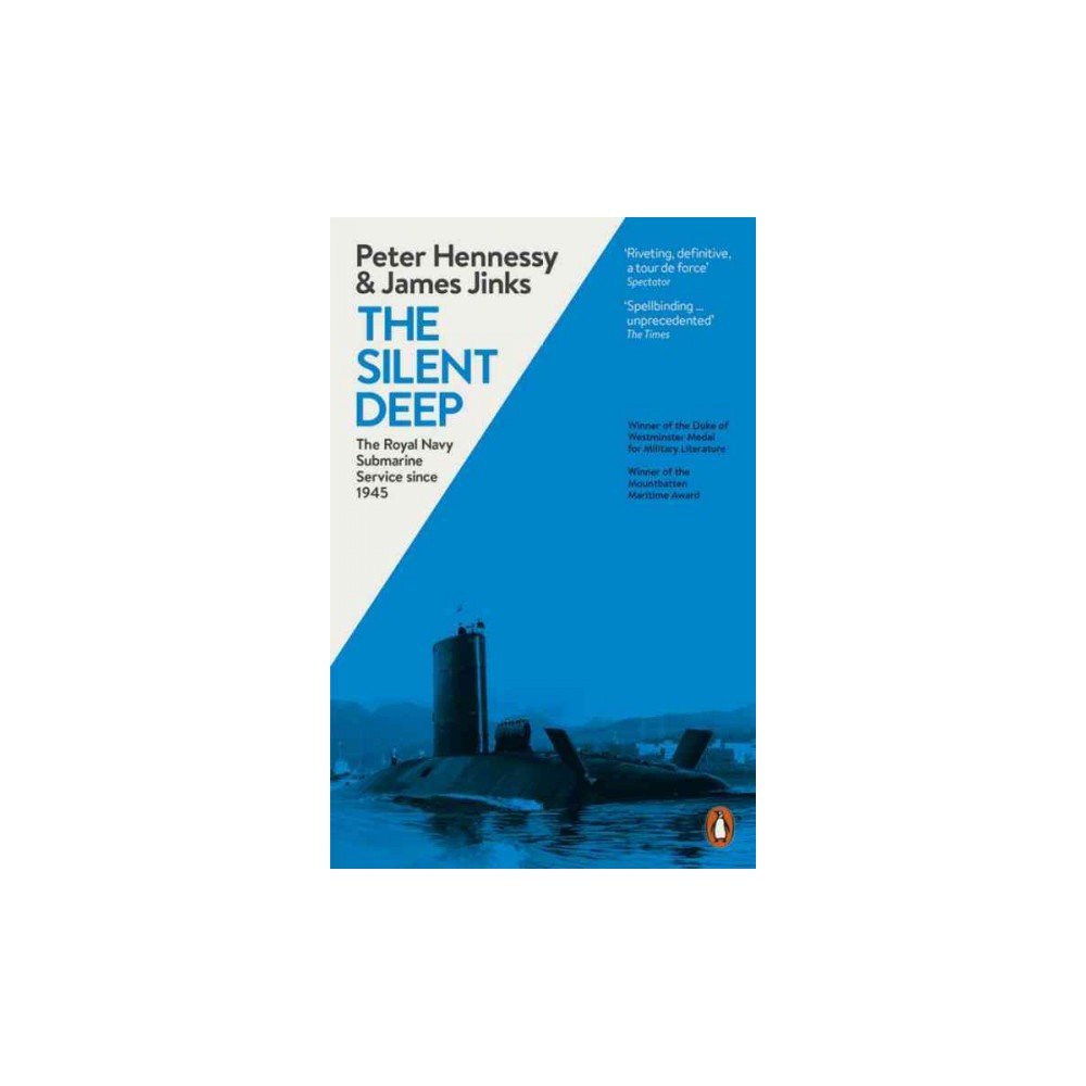 Silent Deep : The Royal Navy Submarine Service Since 1945 (Paperback) (Peter Hennessy & James Jinks)