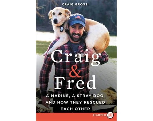 Craig & Fred : A Marine, a Stray Dog, and How They Rescued Each Other -  by Craig Grossi (Paperback) - image 1 of 1