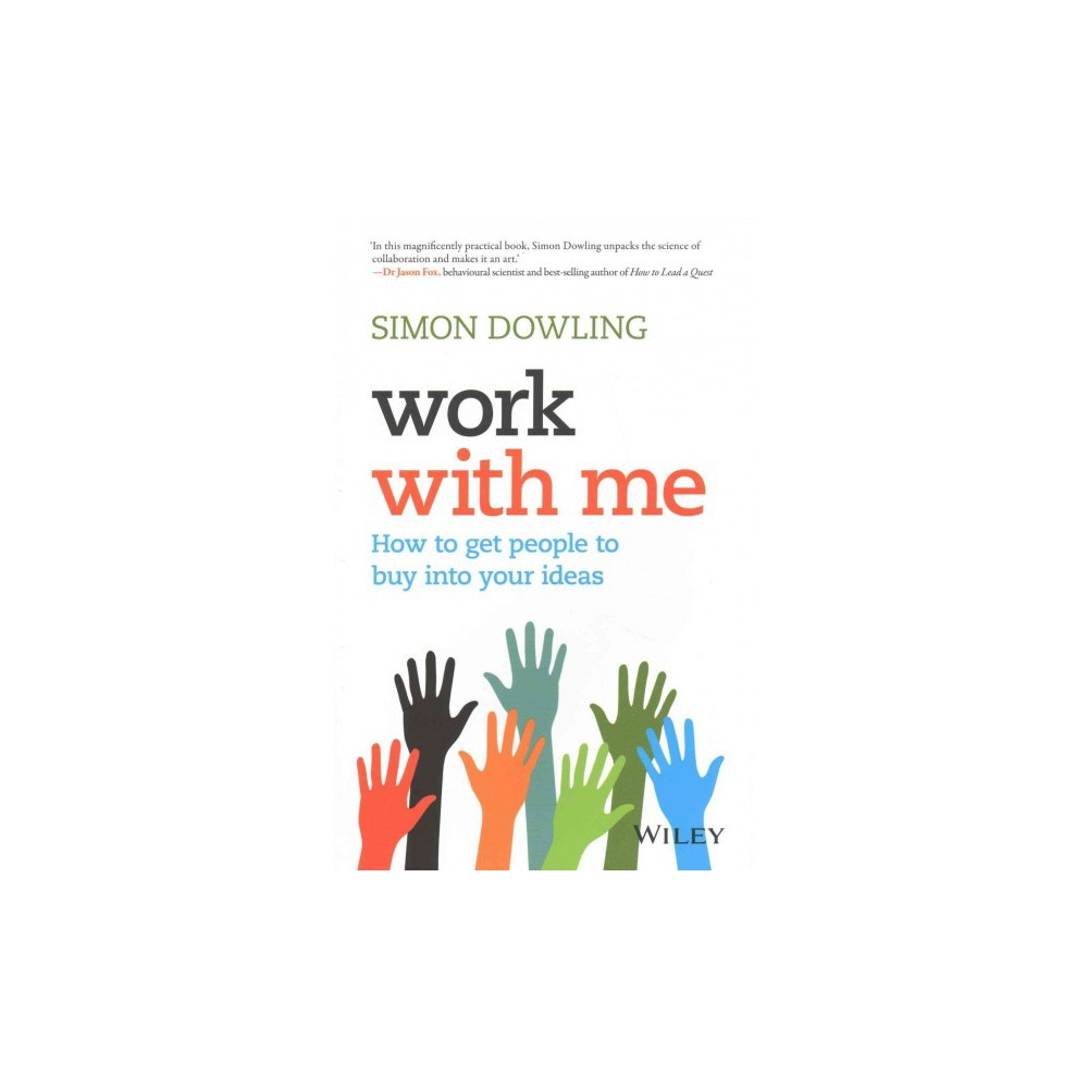 Work With Me : How to Get People to Buy into Your Ideas (Paperback) (Simon Dowling)