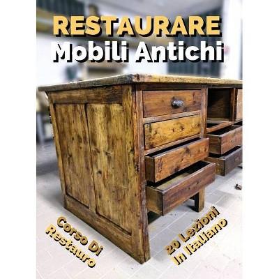 Libro in Italiano Per Imparare a Restaurare Mobili Antichi - Corso Di Restauro Fai Da Te, Self-Help - (Hardcover)