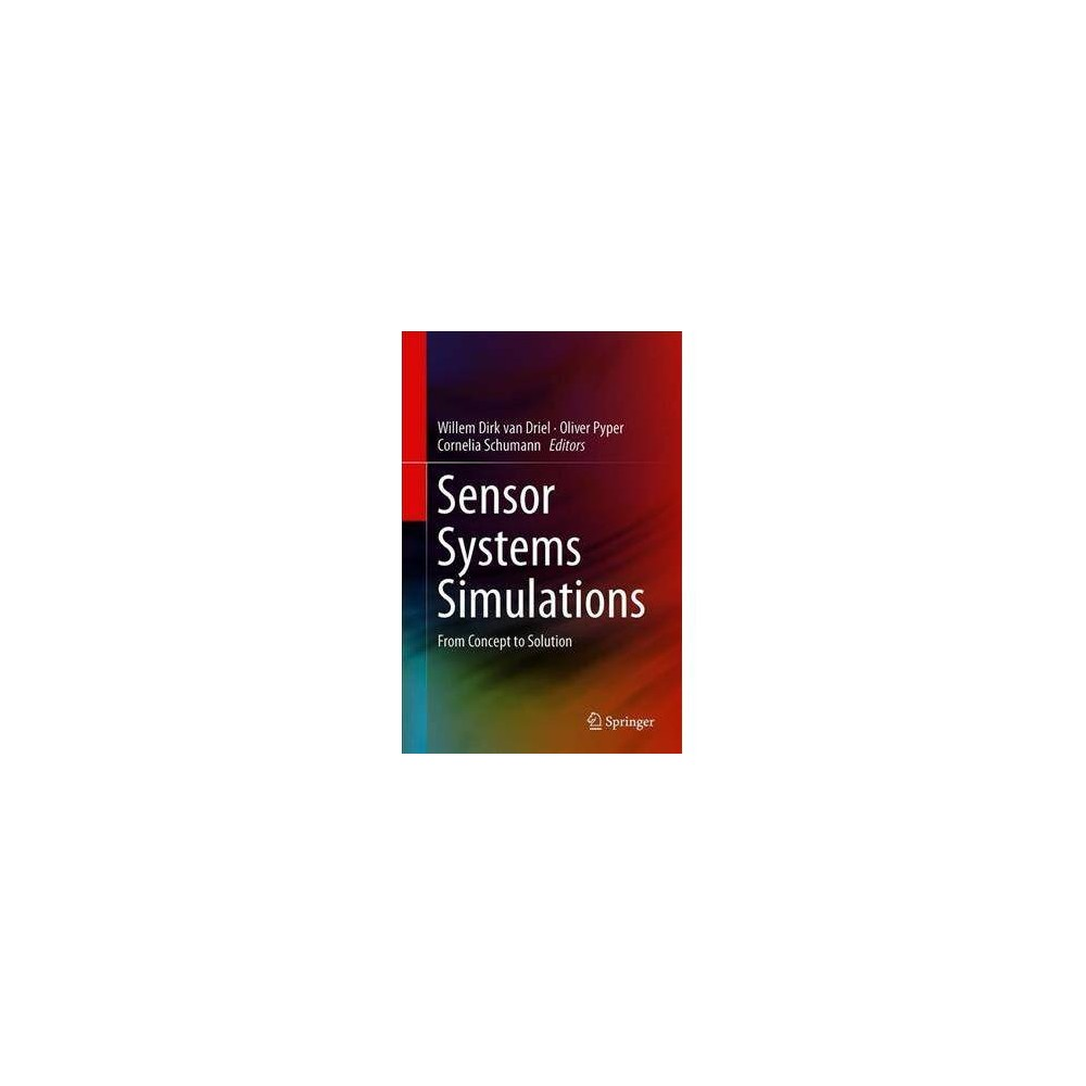 Sensor Systems Simulations - by Willem Dirk Van Driel (Hardcover) This book describes for readers various technical outcomes from the EU-project IoSense. The authors discuss sensor integration, including LEDs, dust sensors, Lidar for automotive driving and 8 more, demonstrating their use in simulations for the design and fabrication of sensor systems. Readers will benefit from the coverage of topics such as sensor technologies for both discrete and integrated innovative sensor devices, suitable for high volume production, electrical, mechanical, security and software resources for integration of sensor system components into IoT systems and IoT-enabling systems, and IoT sensor system reliability. Describes from component to system level simulation, how to use the available simulation techniques for reaching a proper design with good performance; Explains how to use simulation techniques such as Finite Elements, Multi-body, Dynamic, stochastics and many more in the virtual design of sensor systems; Demonstrates the integration of several sensor solutions (thermal, dust, occupancy, distance, awareness and more) into large-scale system solutions in several industrial domains (Lighting, automotive, transport and more); Includes state-of-the-art simulation techniques, both multi-scale and multi-physics, for use in the electronic industry.