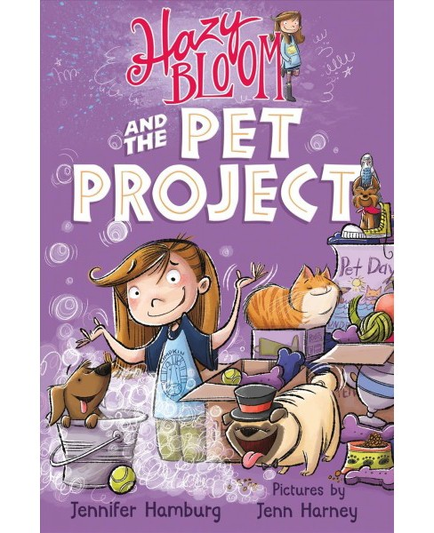 Hazy Bloom and the Pet Project -  (Hazy Bloom) by Jennifer Hamburg (Hardcover) - image 1 of 1