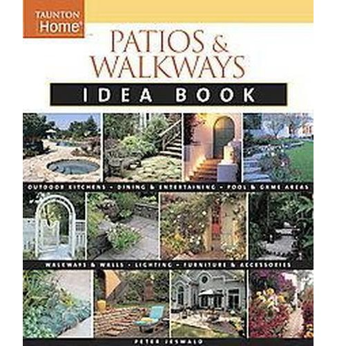 Patios & Walkways Idea Book (Paperback) (Peter Jeswald) - image 1 of 1