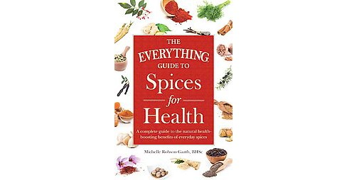 Everything Guide to Spices for Health : A Complete Guide to the Natural Health-Boosting Benefits of - image 1 of 1