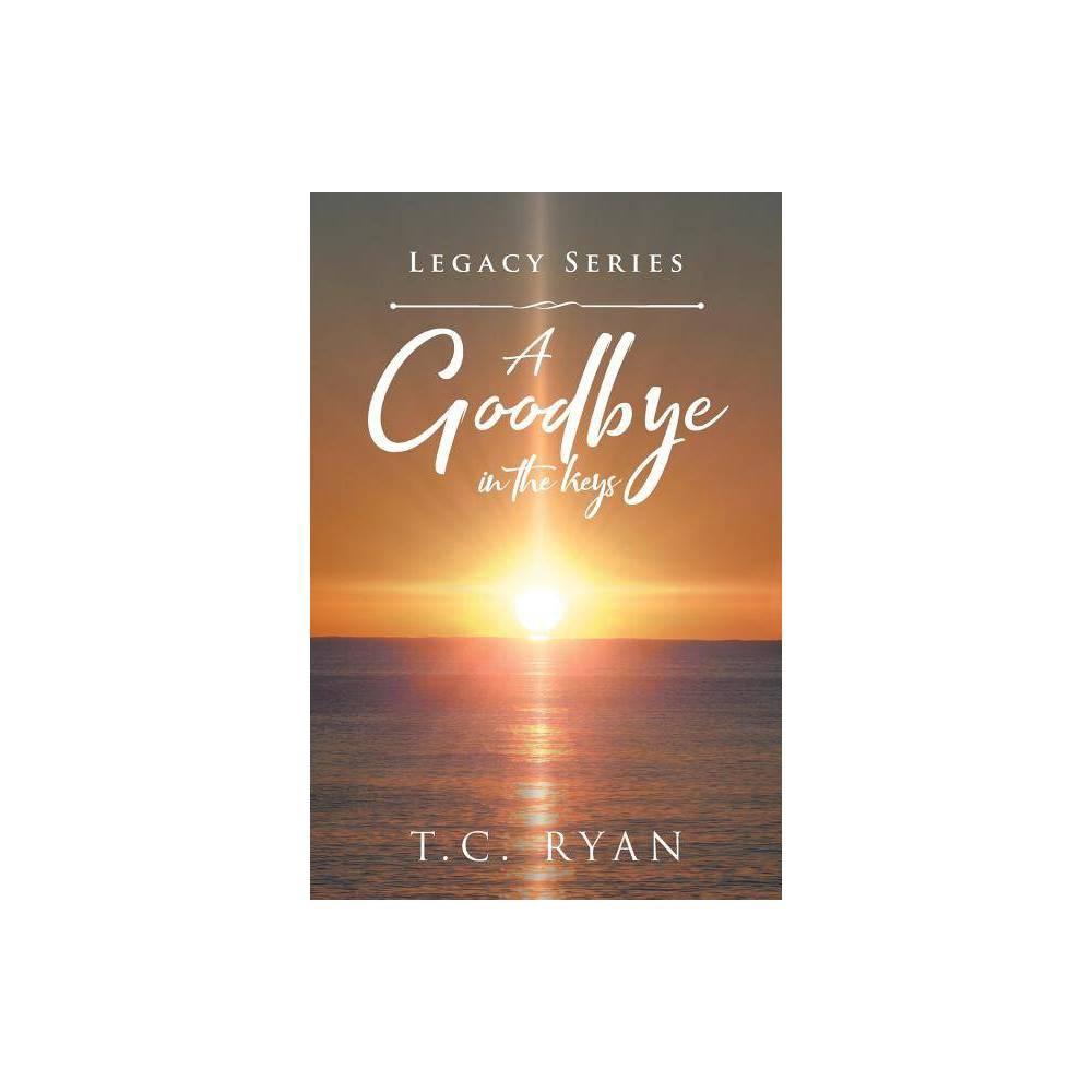 A Goodbye In The Keys Legacy By T C Ryan Paperback