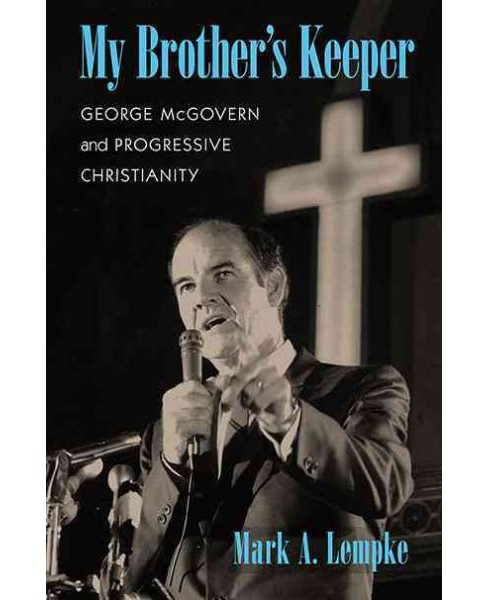 My Brother's Keeper : George McGovern and Progressive Christianity (Paperback) (Mark A. Lempke) - image 1 of 1