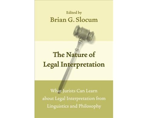Nature of Legal Interpretation : What Jurists Can Learn About Legal Interpretation from Linguistics and - image 1 of 1