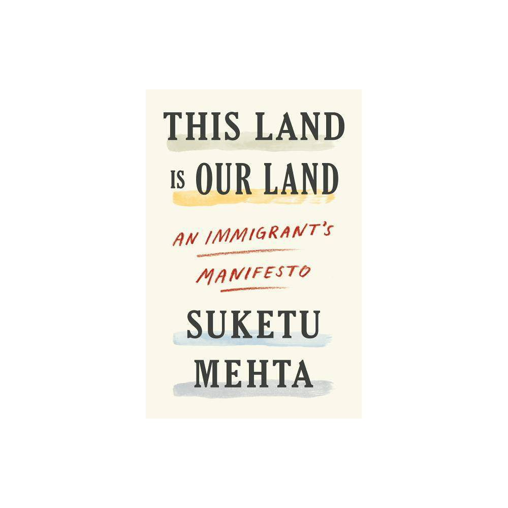 This Land Is Our Land - by Suketu Mehta (Hardcover) Buy