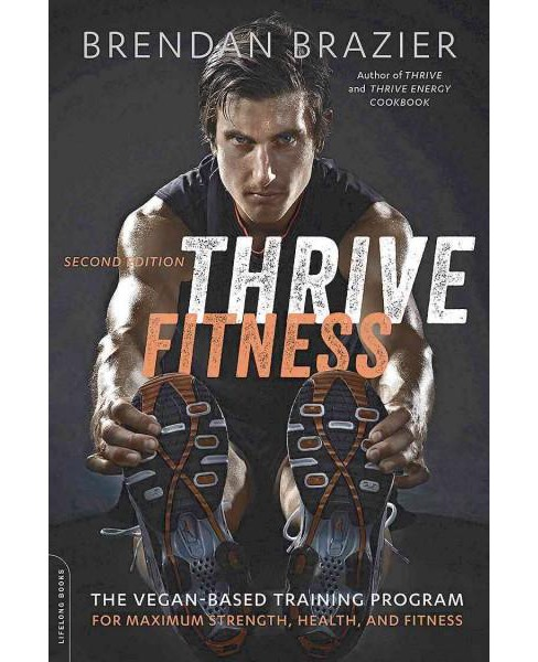 Thrive Fitness : The Program for Peak Mental and Physical Strength - Fueled by Clean, Plant-Based, Whole - image 1 of 1