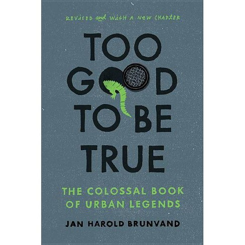 Too Good to Be True - by  Jan Harold Brunvand (Paperback) - image 1 of 1