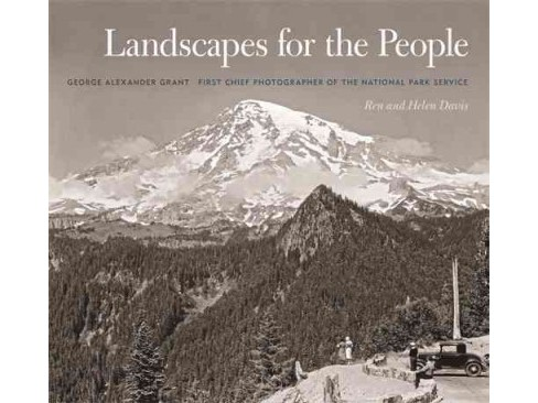 Landscapes for the People : George Alexander Grant, First Chief Photographer of the National Park - image 1 of 1