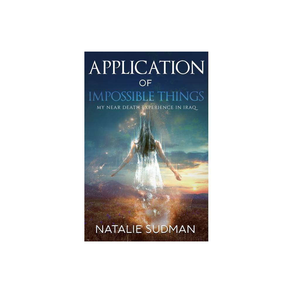 The Application Of Impossible Things By Natalie Sudman Paperback