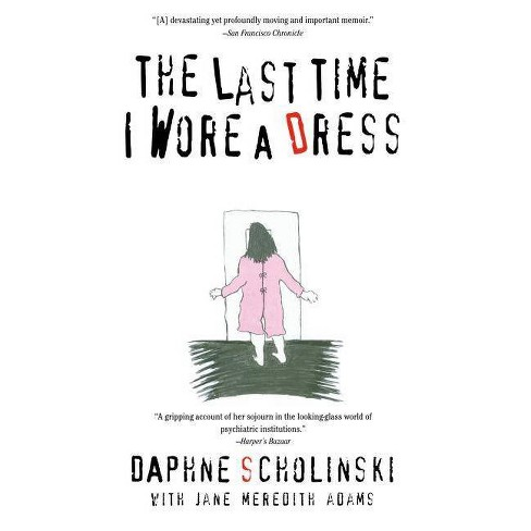 The Last Time I Wore Dress - by  Daphne Scholinski (Paperback) - image 1 of 1