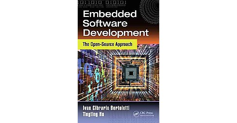 Embedded Software Development : The Open-Source Approach (Hardcover) (Ivan Cibrario Bertolotti & - image 1 of 1