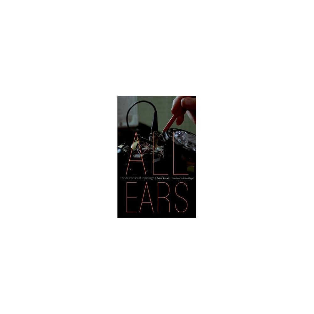 All Ears : The Aesthetics of Espionage (Paperback) (Peter Szendy)