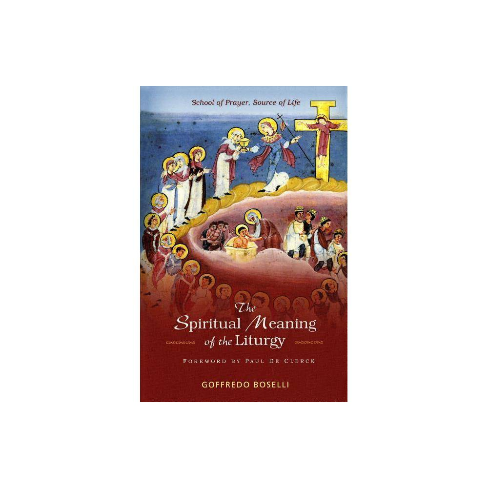 Spiritual Meaning Of The Liturgy By Goffredo Boselli Paperback
