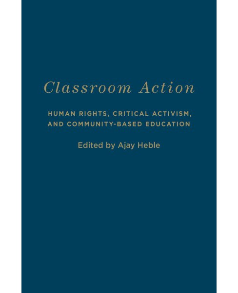 Classroom Action : Human Rights, Critical Activism, and Community-Based Education (Hardcover) (Ajay - image 1 of 1