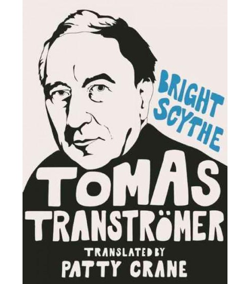 Bright Scythe : Selected Poems (Bilingual) (Hardcover) (Tomas Transtromer) - image 1 of 1