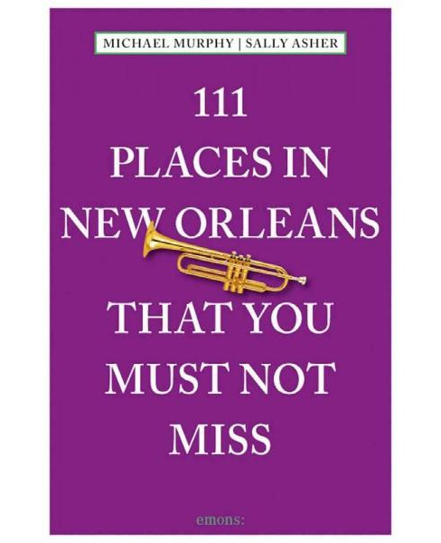 111 Places in New Orleans That You Must ( 111 Places) (Paperback) - image 1 of 1