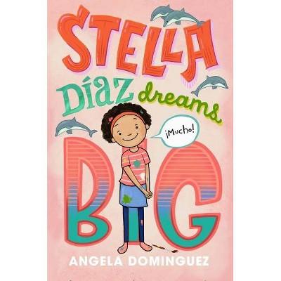 Stella Díaz Dreams Big - (Stella Diaz) by  Angela Dominguez (Hardcover)