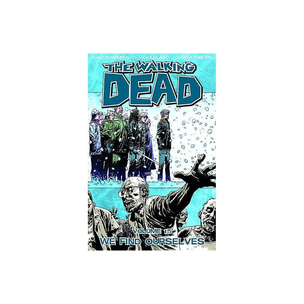 The Walking Dead Volume 15 We Find Ourselves Walking Dead 6 Stories By Robert Kirkman Paperback