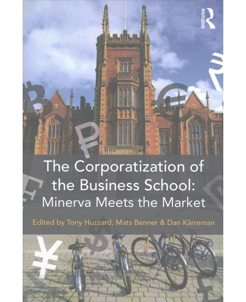 Corporatization of the Business School : Minerva Meets the Market (Paperback) - image 1 of 1