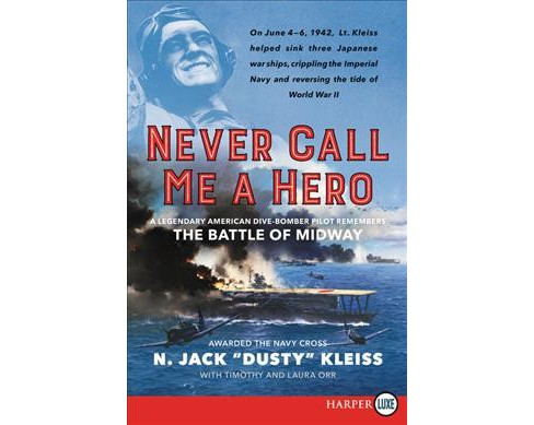 Never Call Me a Hero : A Legendary American Dive-Bomber Pilot Remembers the Battle of Midway (Paperback) - image 1 of 1