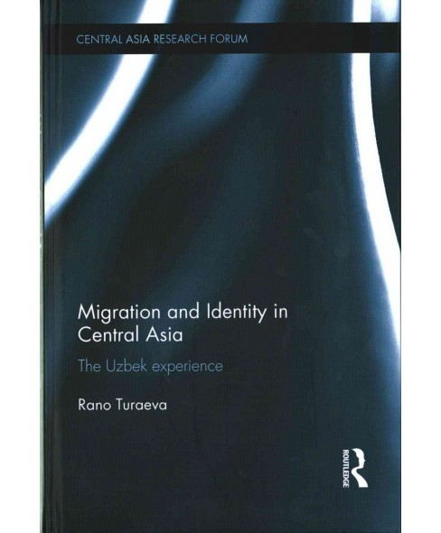 Migration and Identity in Central Asia : The Uzbek Experience (Hardcover) (Rano Turaeva) - image 1 of 1