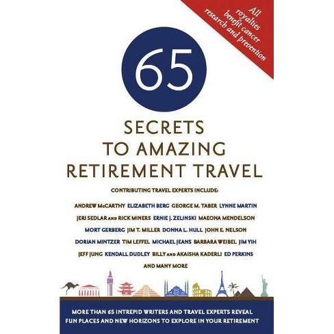 65 Secrets to Amazing Retirement Travel - (Paperback) - image 1 of 1