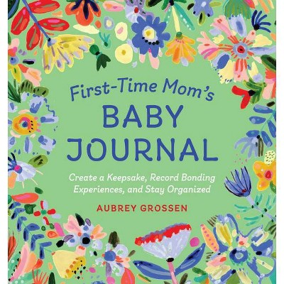 First-Time Mom's Baby Journal - by Aubrey Grossen (Paperback)