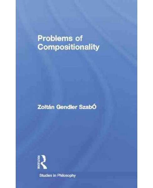Problems of Compositionality (Reprint) (Paperback) (Zoltan Gendler Szabo) - image 1 of 1