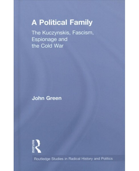 Political Family : The Kuczynskis, Fascism, Espionage and the Cold War -  by John Green (Hardcover) - image 1 of 1