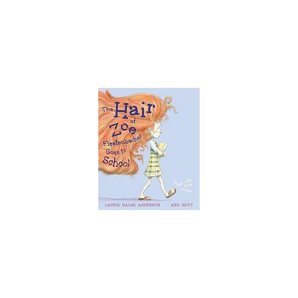 Hair Of Zoe Fleefenbacher Goes To School By Laurie Halse Anderson Hardcover