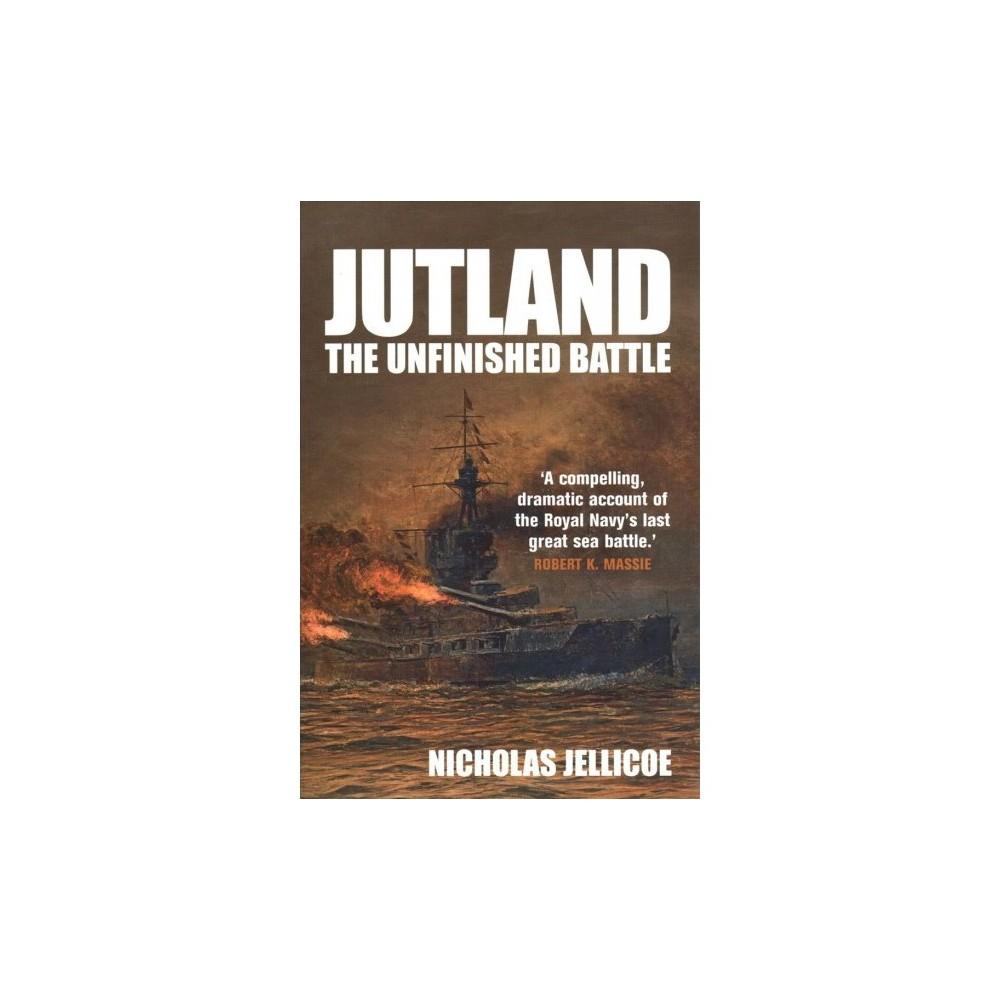 Jutland : The Unfinished Battle - Reprint by Nicholas Jellicoe (Paperback)