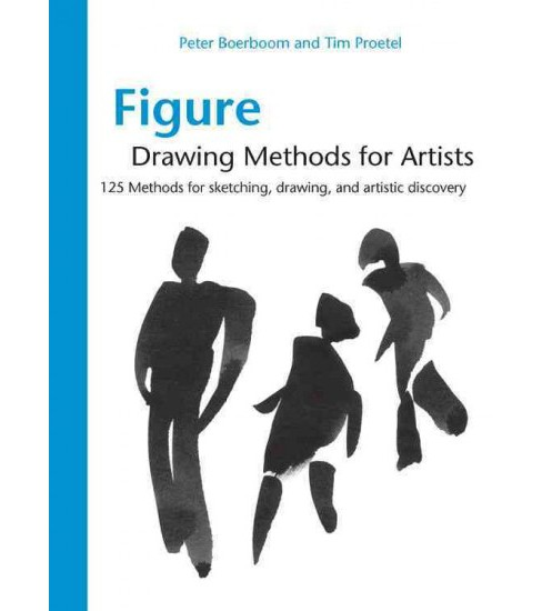 Figure Drawing Methods for Artists : Over 130 Methods for Sketching, Drawing, and Artistic Discovery - image 1 of 1