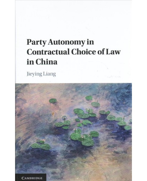 Party Autonomy in Contractual Choice of Law in China -  by Jieying Liang (Hardcover) - image 1 of 1