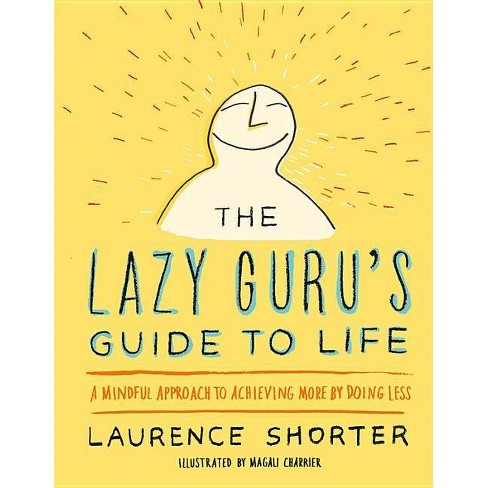The Lazy Guru's Guide to Life - by  Laurence Shorter (Hardcover) - image 1 of 1