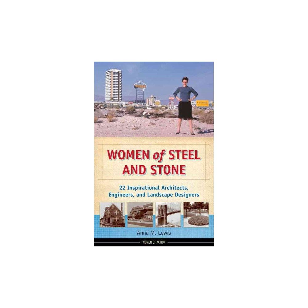 Women of Steel and Stone : 22 Inspirational Architects, Engineers, and Landscape Designers (Reprint)