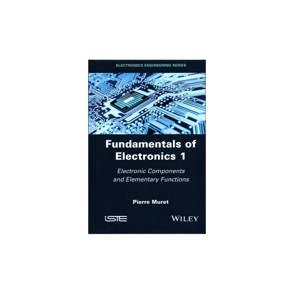 Fundamentals of Electronics 1 : Electronic Components and Elementary Functions (Hardcover) (Pierre Fundamentals of Electronics 1 : Electronic Components and Elementary Functions (Hardcover) (Pierre