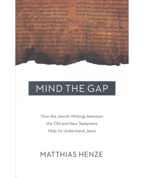 Mind the Gap : How the Jewish Writings Between the Old and New Testament Help Us Understand Jesus - image 1 of 1