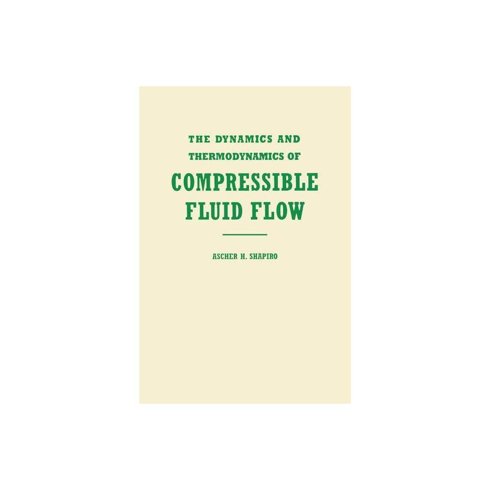 The Dynamics And Thermodynamics Of Compressible Fluid Flow Volume 1 Dynamics Thermodynamics Of Compressible Fluid Flow By Ascher H Shapiro