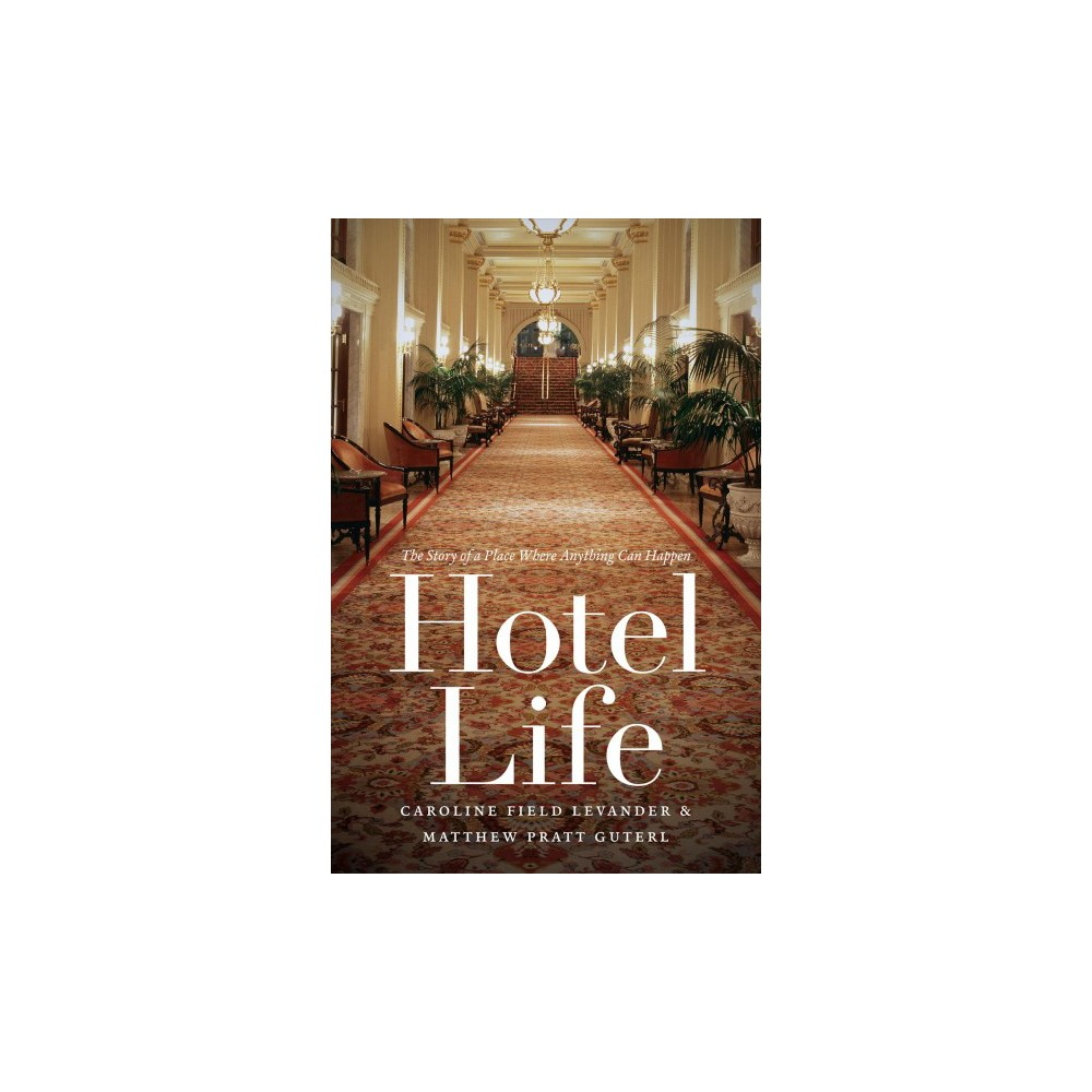 Hotel Life : The Story of a Place Where Anything Can Happen (Reprint) (Paperback) (Caroline Field