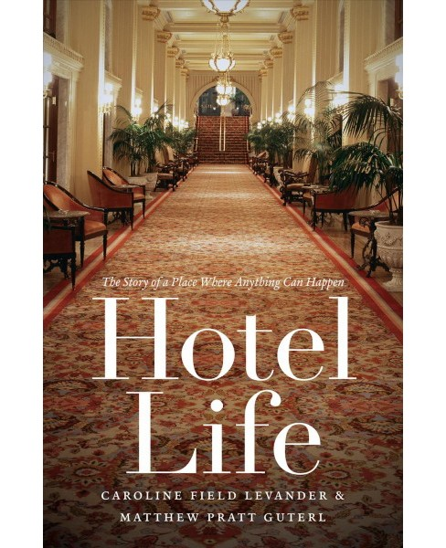 Hotel Life : The Story of a Place Where Anything Can Happen (Reprint) (Paperback) (Caroline Field - image 1 of 1