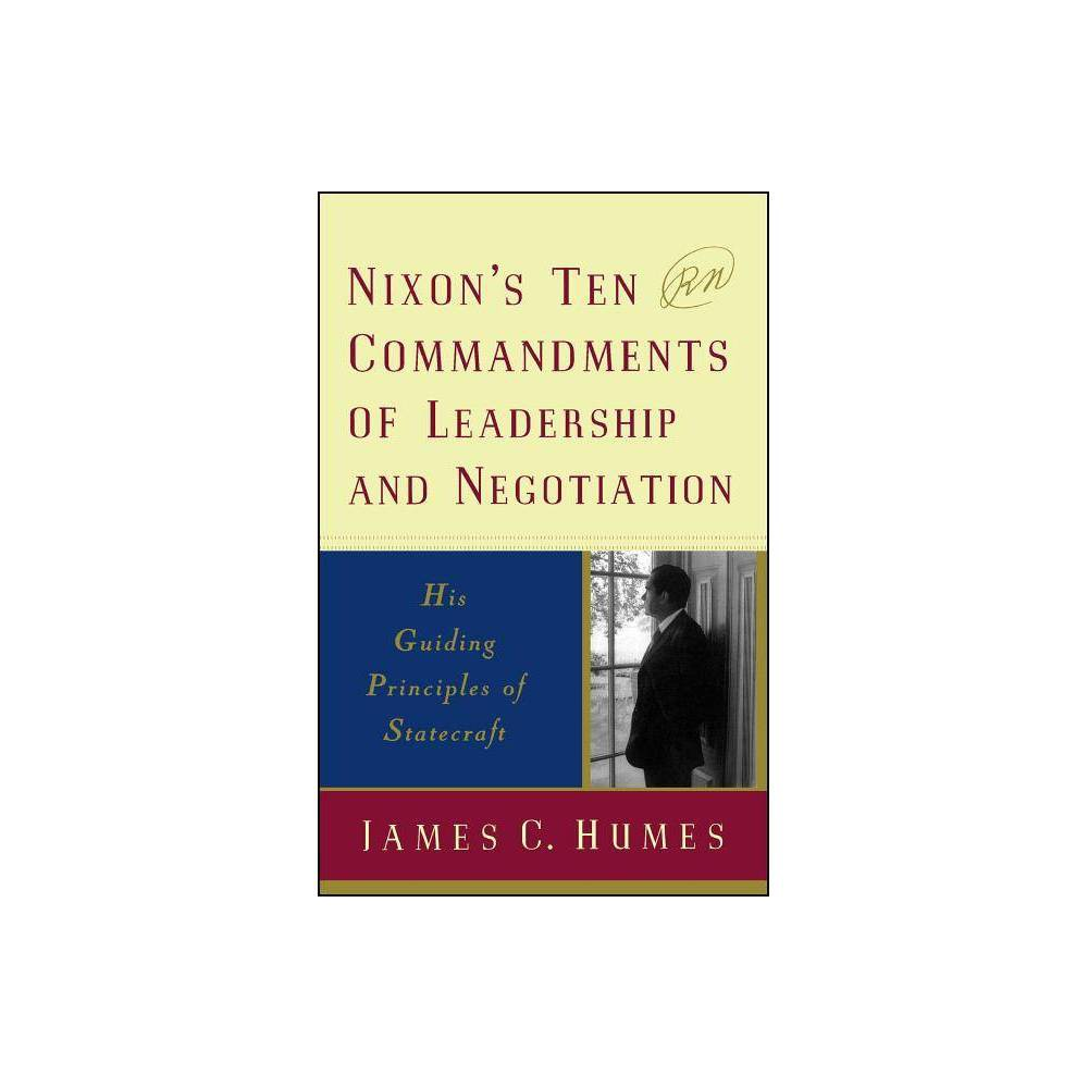 Nixon S Ten Commandments Of Leadership And Negotiation By James C Humes Paperback