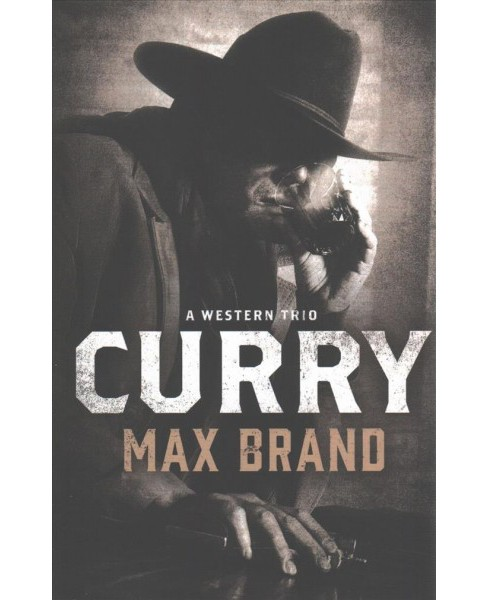 Curry : A Western Trio (Paperback) (Max Brand) - image 1 of 1