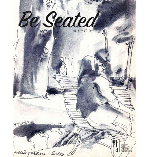 Be Seated (Hardcover) (Laurie Olin) - image 1 of 1
